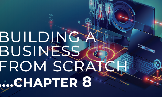 BUILDING A BUSINESS FROM SCRATCH. . . CHAPTER 8