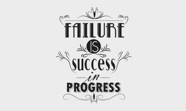 FAILURE IS YOUR FRIEND. . . AS LONG AS YOU LET IT BE!           PART 1