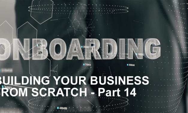 BUILDING A BUSINESS FROM SCRATCH – PART 14